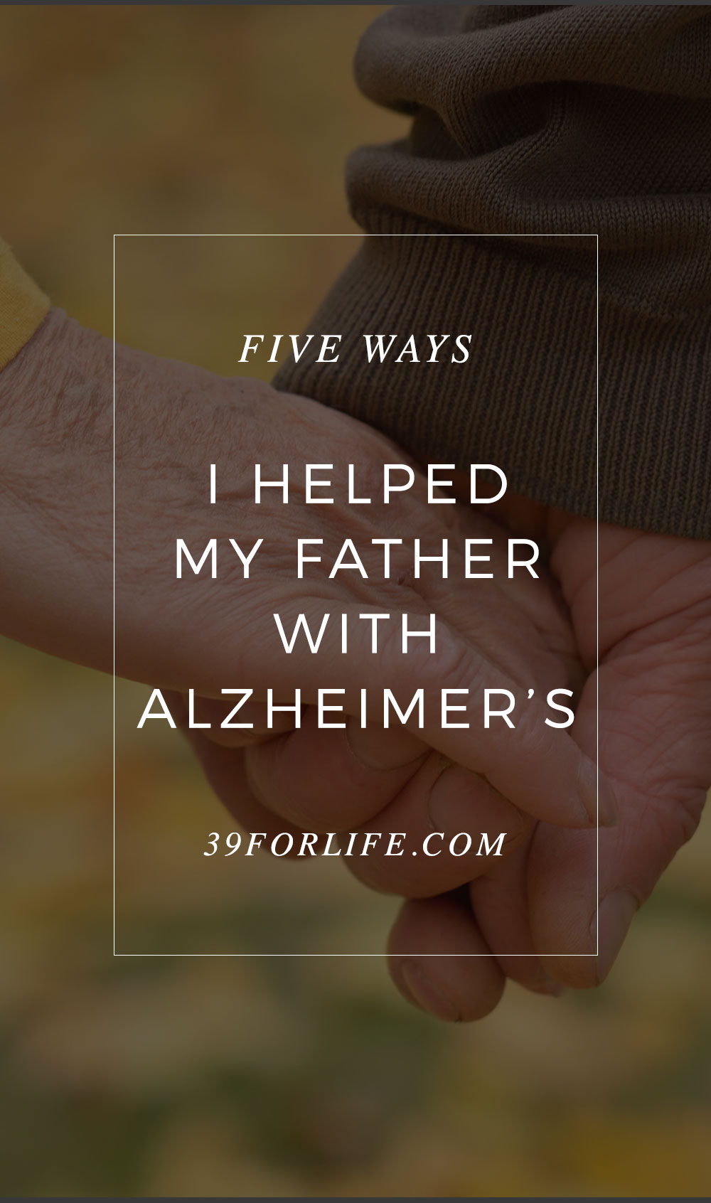 Watching my father slip away because of Alzheimer's was painful. Here is a list of five ways I supported him as he struggled with this disease.