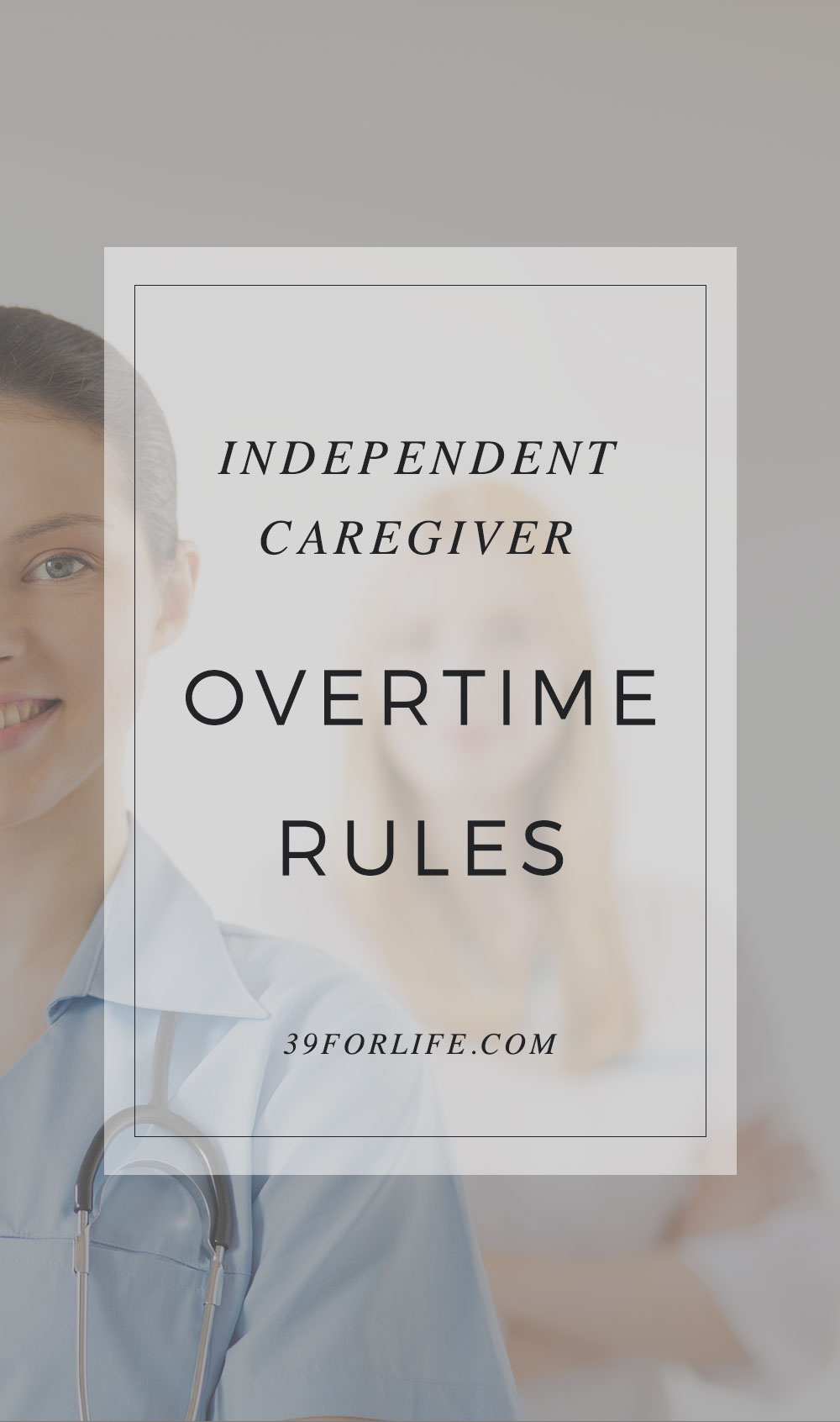 Do you know the overtime pay laws and regulations for independent caregivers? It's worth double checking to make sure you aren't breaking any rules.