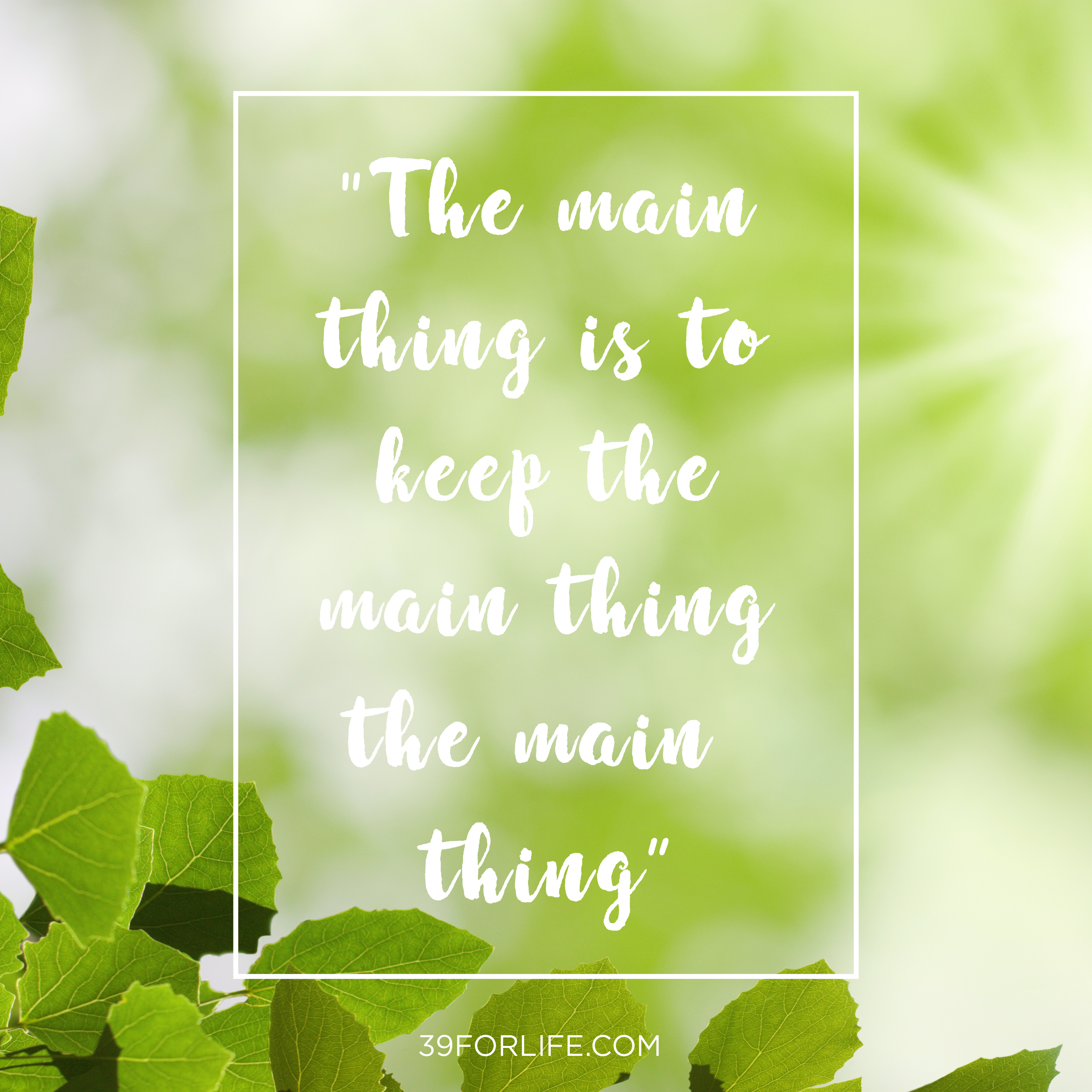 the-main-thing-is-to-keep-the-main-thing-the-main-thing_instagram